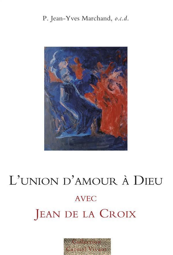 L'union d'amour à Dieu avec Jean de la Croix