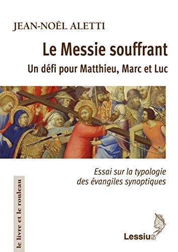 Le messie souffrant ; un défi pour Matthieu, Marc et Luc