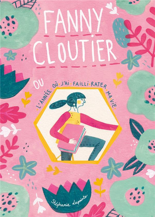 Fanny Cloutier t.1 ; l'année où j'ai failli rater ma vie