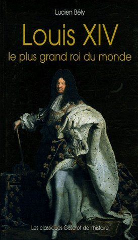 Louis XIV, le plus grand roi du monde