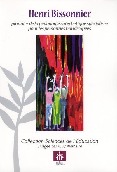 Henri bissonnier - pionnier de la pedagogie catechetique specialisee pour les personnes handicapees