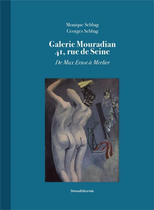 Galerie Mouradian 41, rue de Seine ; de Max Ernst à Merlier