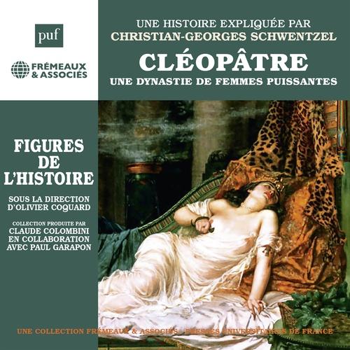 Cléopâtre. Une dynastie de femmes puissantes