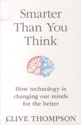Smarter than you think - how technology is changing our minds for the better