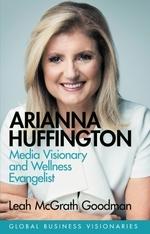 A Arianna Huffington  - Leah Mcgrath Goodman