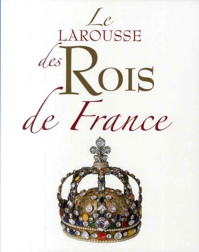 Le Larousse Des Rois De France