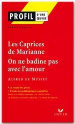 Les Caprices de Marianne ; on ne badine pas avec l'amour, d'Alfred de Musset