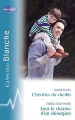 Vente Livre Numérique : L'héritier du cheikh - Sous le charme d'un chirurgien (Harlequin Blanche)  - Olivia Gates - Teresa Southwick