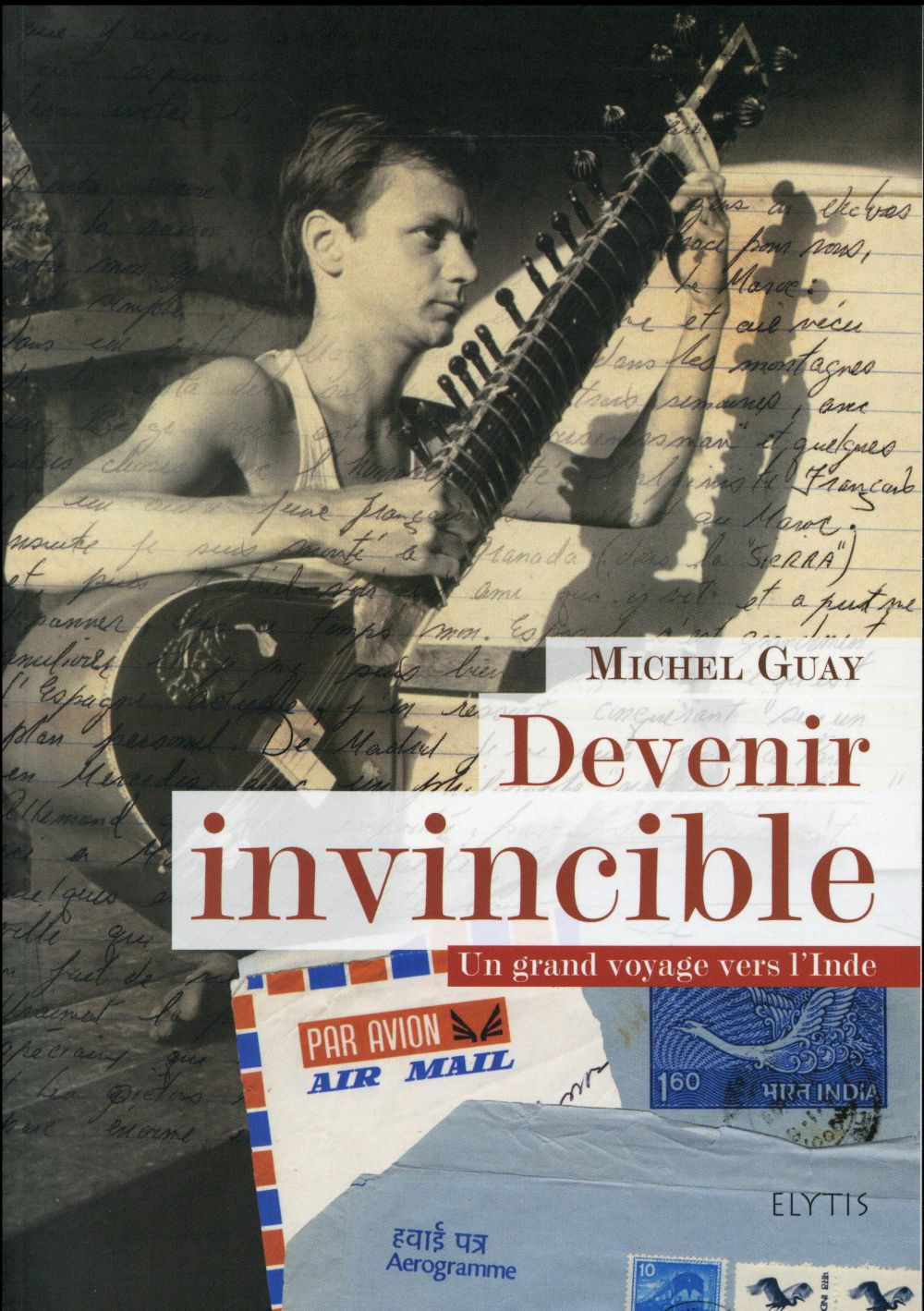 Devenir invincible ; un grand voyage vers l'inde, en 1978