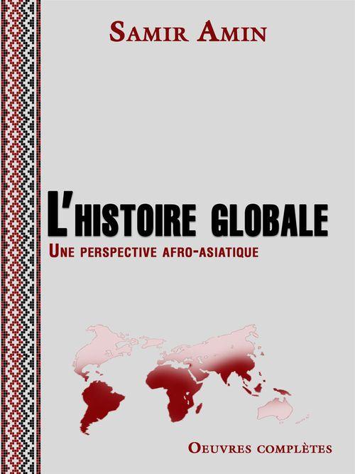 L'histoire globale - Une perspective afro-asiatique  - Samir Amin