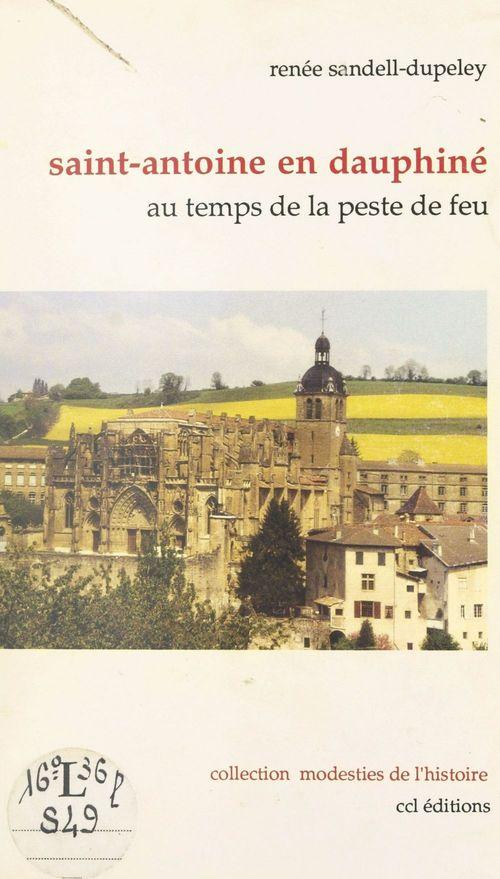 Saint-Antoine en Dauphiné : au temps de la peste de feu  - Renée Sandell-Dupeley