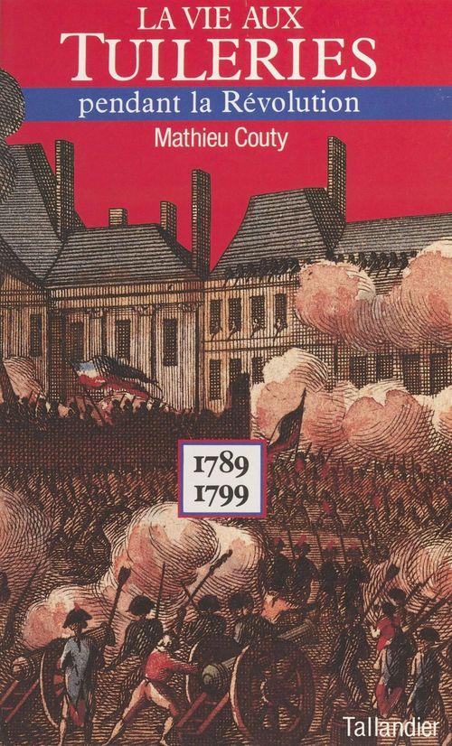 Vie aux tuileries pendant la revolution