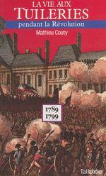 La vie aux Tuileries pendant la Révolution : 1789-1799