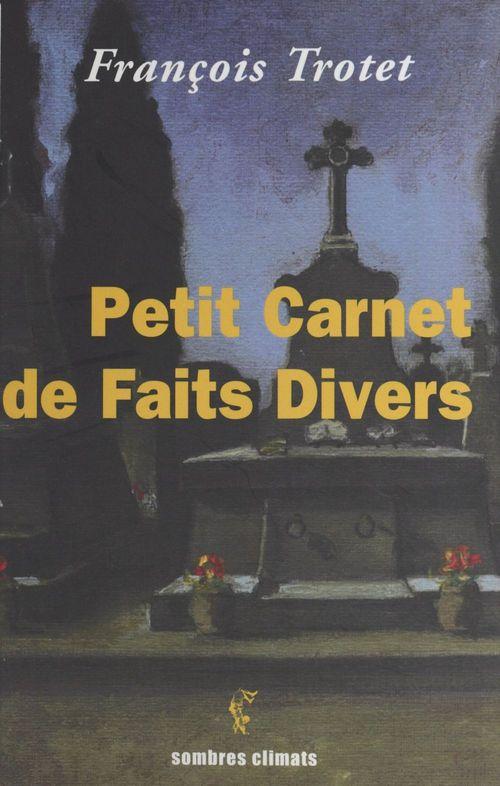 Petit carnet de faits divers  - François Trotet
