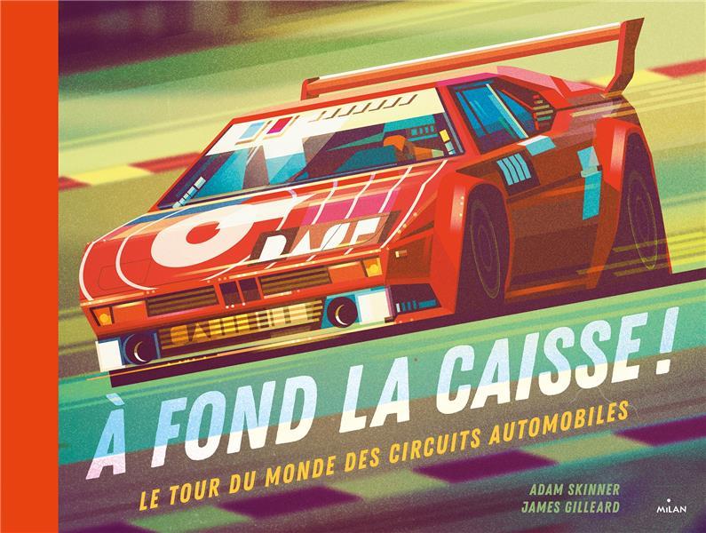 A FOND LA CAISSE !  -  LE TOUR DU MONDE DES CIRCUITS AUTOMOBILES