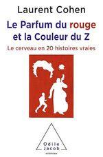 Vente EBooks : Le parfum du rouge et la couleur du Z ; le cerveau en 20 histoires vraies  - Laurent COHEN