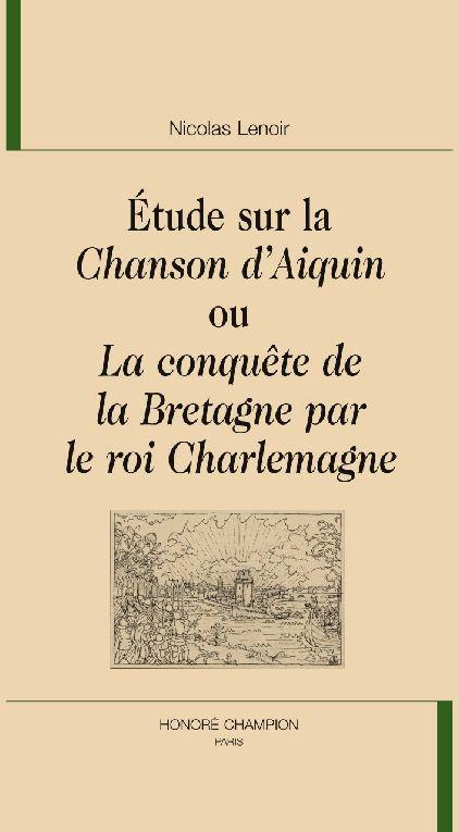 étude sur la chanson d'Aiquin ou la conquête de la Bretagne par le roi Charlemagne