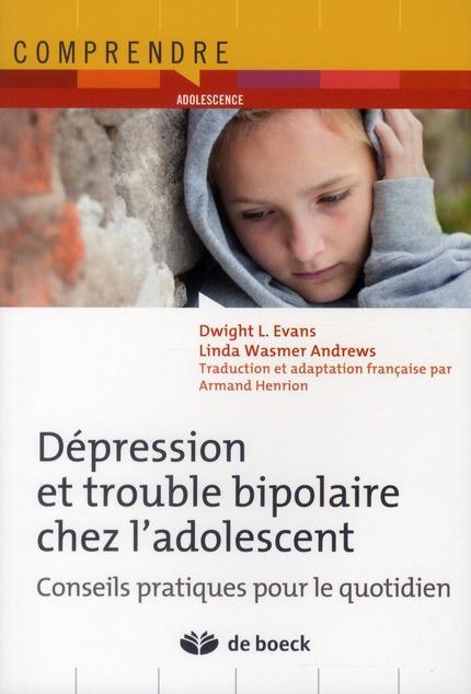 Dépression et troubles bipolaires chez l'adolescent ; conseils pratiques pour le quotidien