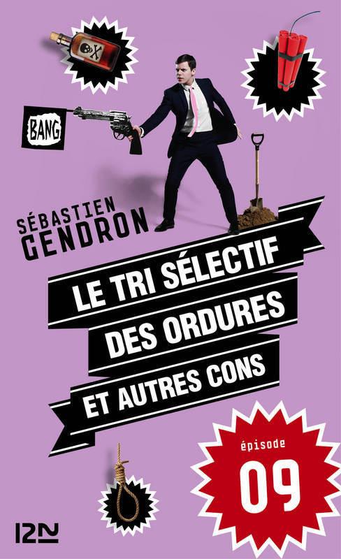 Le tri sélectif des ordures et autres cons - épisode 9  - Sébastien Gendron