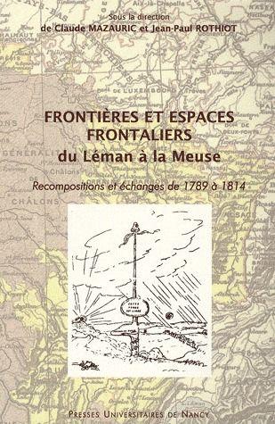 Frontières et espaces frontaliers du Léman à la Meuse ; recompositions et échanges de 1789 à 1814