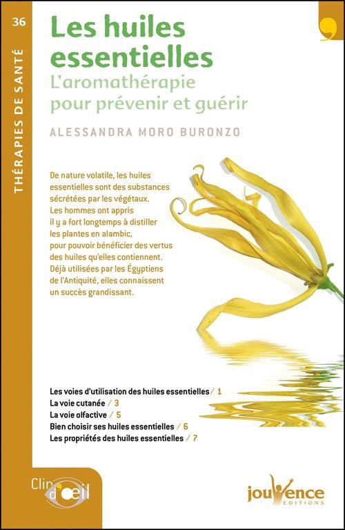 les huiles essentielles ; l'aromathérapie pour prévenir et guérir