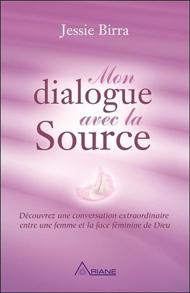Mon dialogue avec la source ; découvrez une conversation extraordinaire entre une femme et la face féminine de Dieu