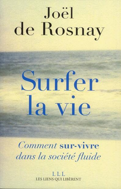 surfer la vie ; comment sur-vivre dans la société fluide