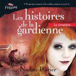 Les histoires de la gardienne livre 2. Le cimetière  - Nadine Poirier
