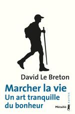 Vente EBooks : Marcher la vie ; un art tranquille du bonheur  - David LE BRETON