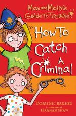 Vente Livre Numérique : Max and Molly's Guide to Trouble: How to Catch a Criminal  - Dominic Barker