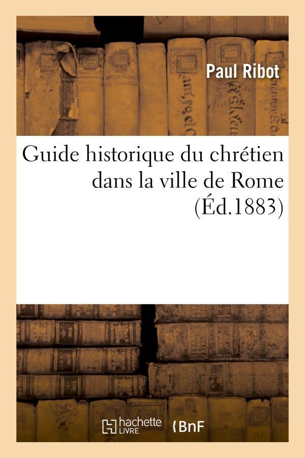 Guide historique du chretien dans la ville de rome
