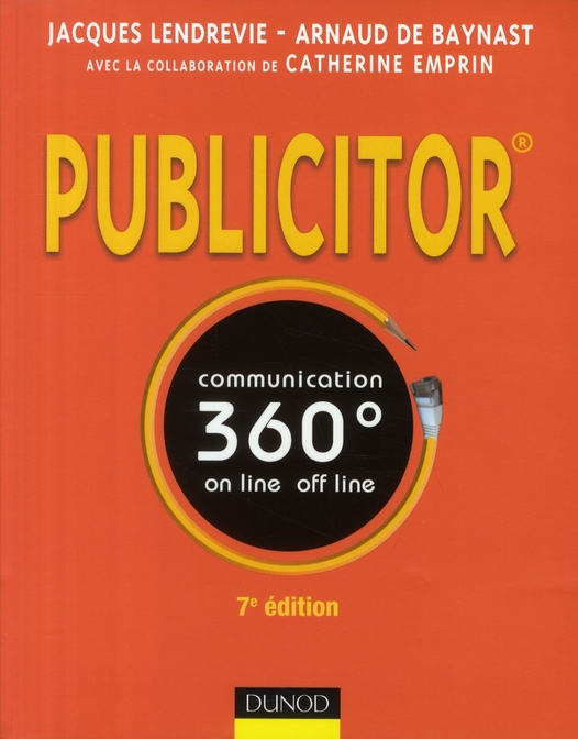 Publicitor ; Communication 360° ; Techniques Off Line Et On Line (7e Edition)