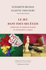 Vente Livre Numérique : LE JEU DANS TOUS SES ÉTATS  - Elisabeth BELMAS - Juliette Vion-Dury
