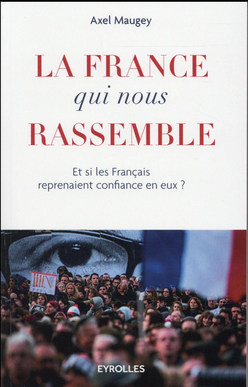 La France qui nous rassemble ; et si les français reprenaient confiance en eux ?