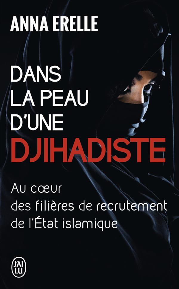 Dans la peau d'une djihadiste ; au coeur des filières de recrutement de l'Etat islamique
