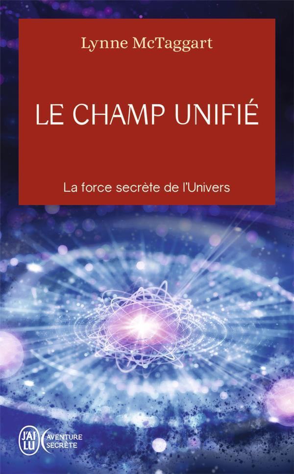 Le champ unifié ; la force secrète de l'univers
