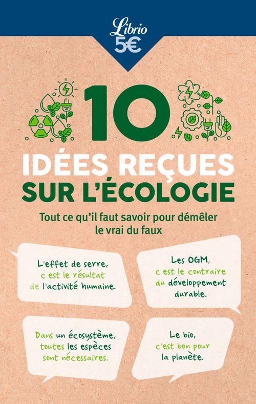 10 idées recues sur l'écologie ; tout ce qu'il faut savoir pour démêler le vrai du faux