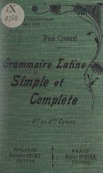 Grammaire latine simple et complète  - Paul Crouzet