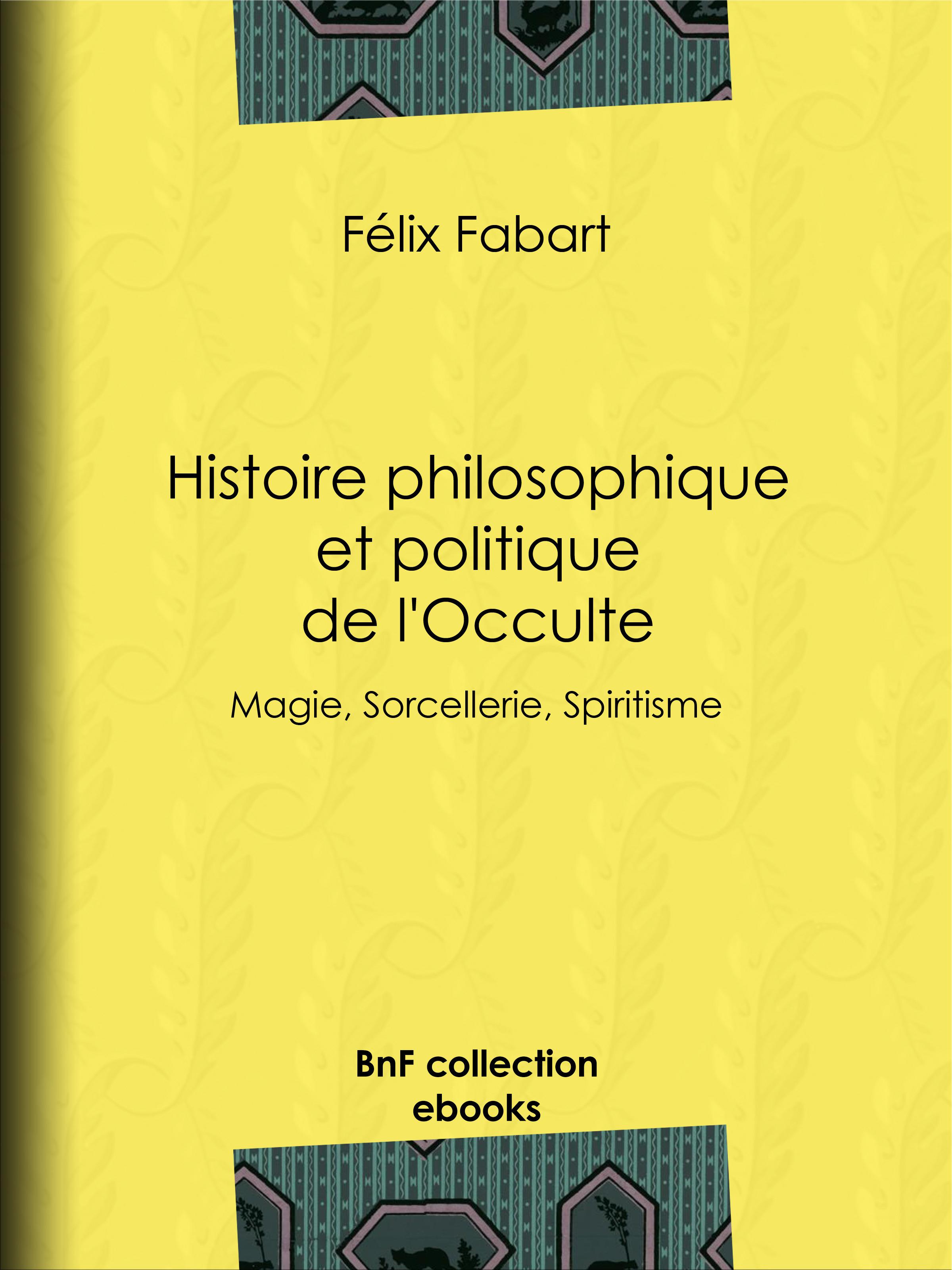Histoire philosophique et politique de l'Occulte