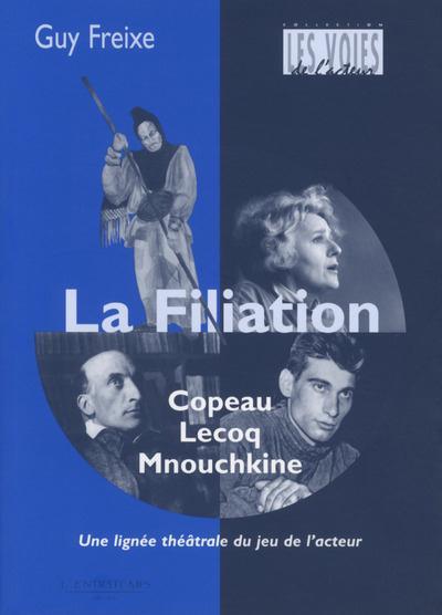 La filiation ; Copeau, Lecoq, Mnouchkine