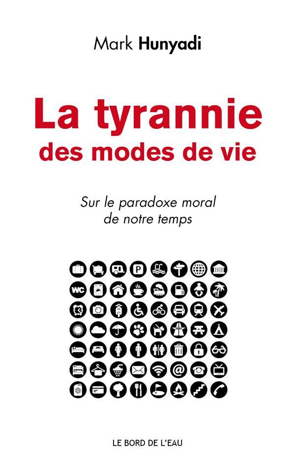 La tyrannie des modes de vie ; sur le paradoxe moral de notre temps