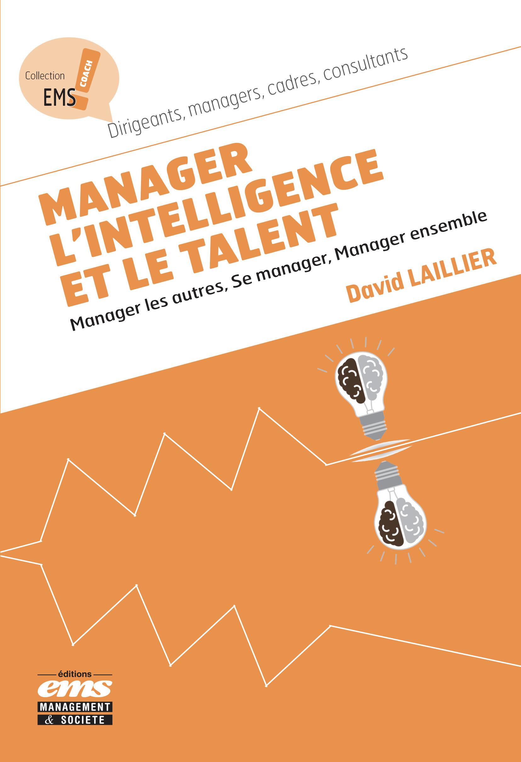 Manager l'intelligence et le talent ; manager les autres, se manager; manager ensemble