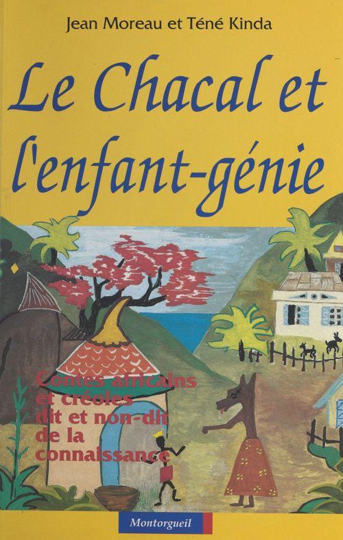 Vente EBooks : Le Chacal et l'enfant-génie : contes africains et créoles, dit et non-dit de la connaissance  - Jean Moreau  - Tene Kinda