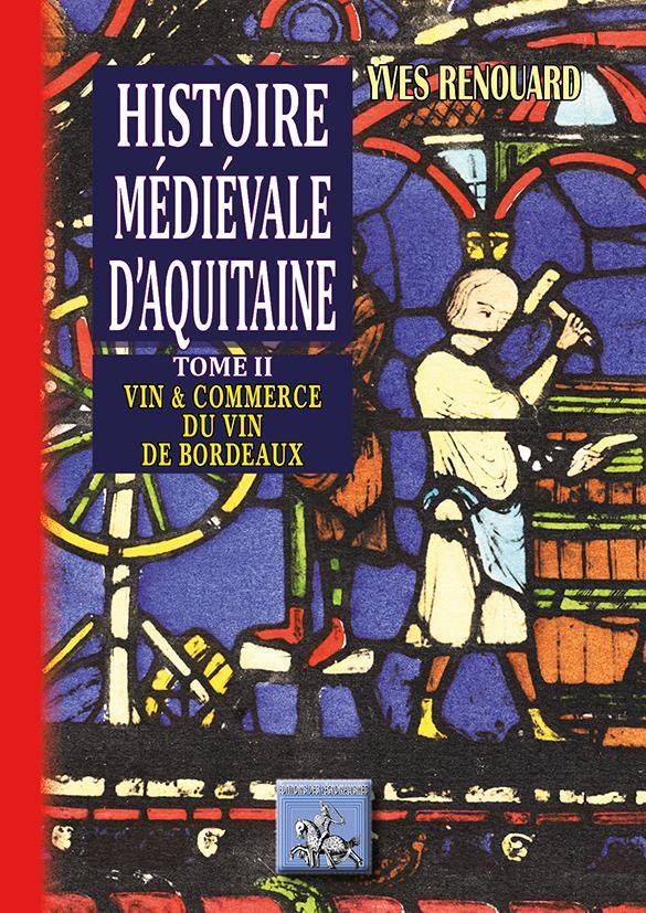 Histoire Medievale D Aquitaine T 2 Vin Commerce Du Vin A Bordeaux Yves Renouard Editions Des Regionalismes Grand Format Espace Culturel Leclerc St Leu