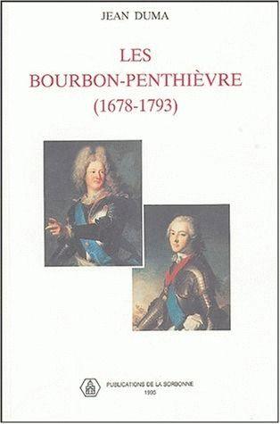 Les Bourbon-Penthièvre (1678-1793) ; une nebuleuse aristrocratique au XVIIIe siècle