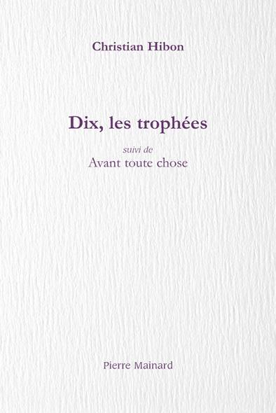 Dix, les trophées ; avant toute chose