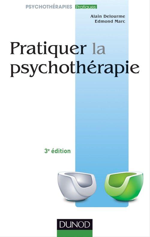 Pratiquer la psychothérapie ; 3e édition