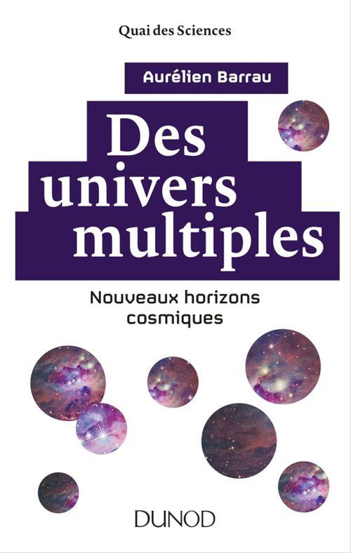 Des univers multiples ; nouveaux horizons cosmiques (2e édition)