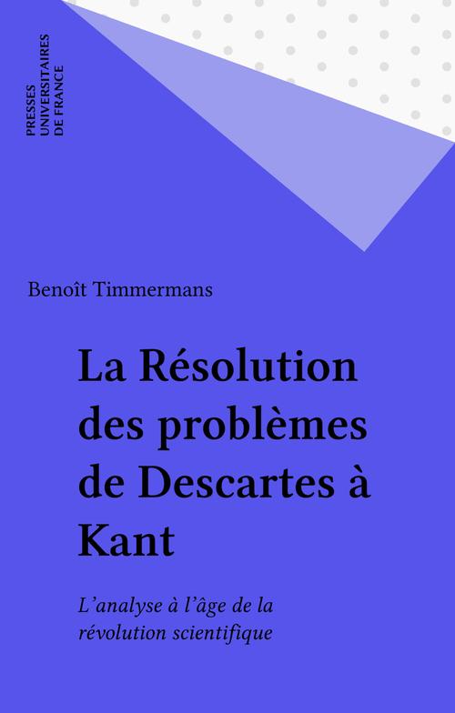 La Résolution des problèmes de Descartes à Kant