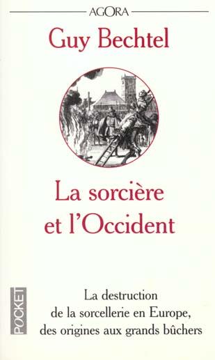 La sorciere et l'occident ; la destruction de la sorcellerie en europe, des origines aux grands buchers